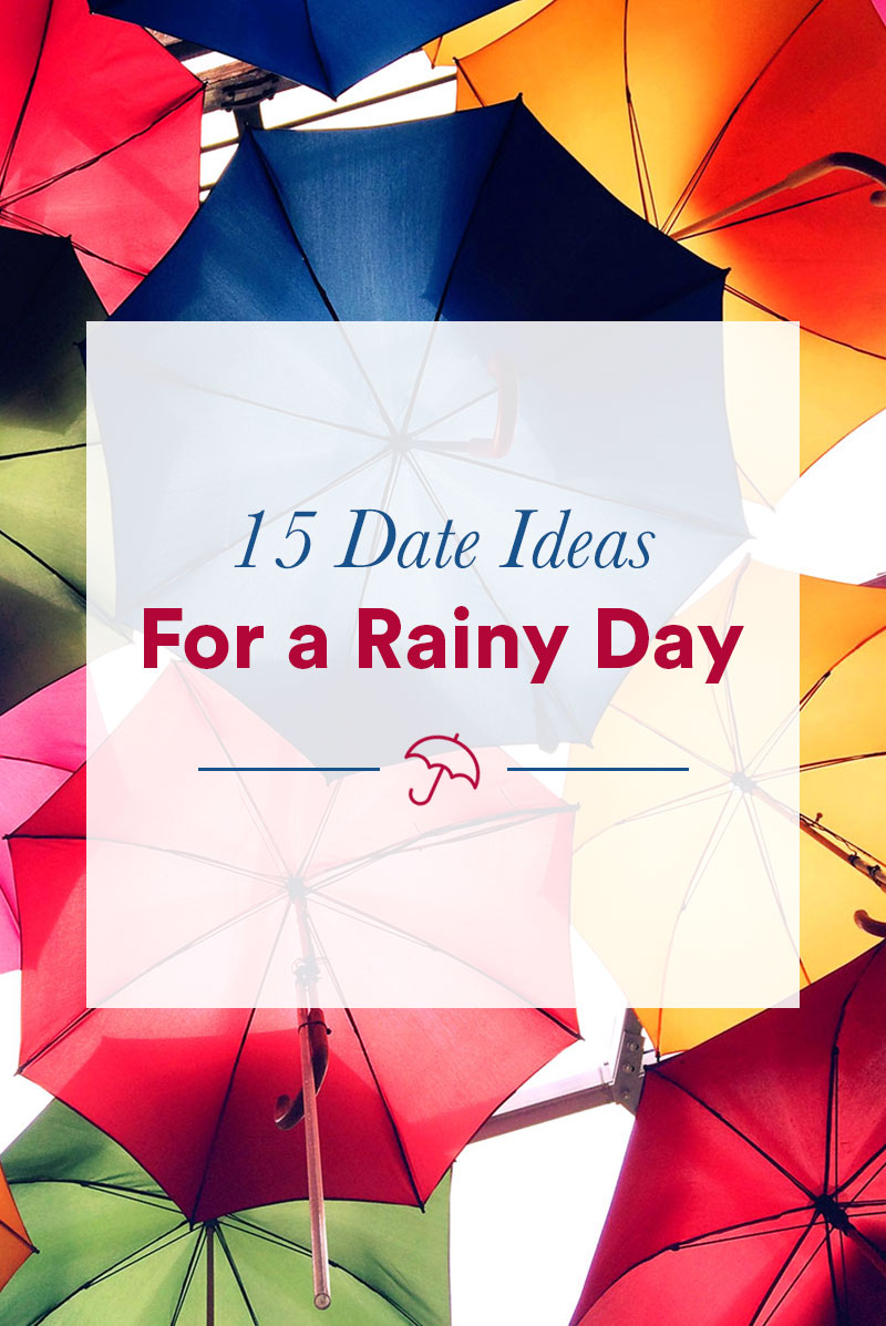 Good first date ideas on a rainy day